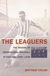 The LeaguersThe Making of Professional Football in England, 1900–1939