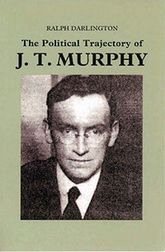 The Political Trajectory of J. T. Murphy