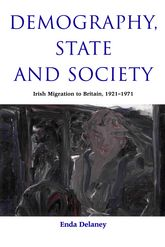 Demography, State and SocietyIrish Migration to Britain, 1921–1971