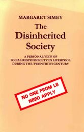 The Disinherited Society – A Personal View of Social Responsibility in Liverpool During the Twentieth Century - Liverpool Scholarship Online