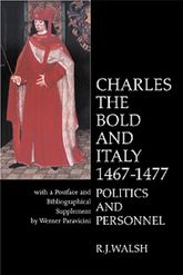 Charles the Bold and Italy (1467–1477) – Politics and Personnel - Liverpool Scholarship Online