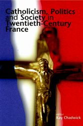 Catholicism, Politics and Society in Twentieth-Century France$