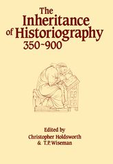 The Inheritance of Historiography 350–900 - Liverpool Scholarship Online
