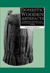 Domestic Wooden ArtefactsIn Britain and Ireland from Neolithic to Viking Times