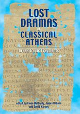 Lost Dramas of Classical AthensGreek Tragic Fragments