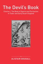 The Devil's BookCharles I, The Book of Sports and Puritanism in Tudor and Early Stuart England
