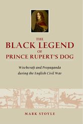 The Black Legend of Prince Rupert's DogWitchcraft and Propaganda during the English Civil War$