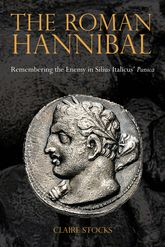 The Roman HannibalRemembering the Enemy in Silius Italicus' Punica$