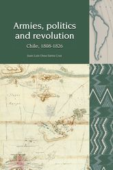 Armies, Politics and RevolutionChile, 1808-1826