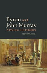 Byron and John MurrayA Poet and His Publisher