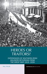 Heroes or Traitors?Experiences of Southern Irish Soldiers Returning from the Great War 1919-1939