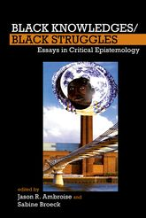 Black Knowledges/Black Struggles: Essays in Critical Epistemology