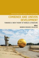 Combined and Uneven DevelopmentTowards a New Theory of World-Literature