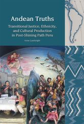 Andean TruthsTransitional Justice, Ethnicity, and Cultural Production in Post-Shining Path Peru