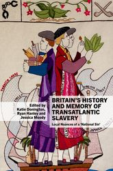 Britain's History and Memory of Transatlantic Slavery$