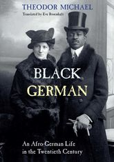 Black GermanAn Afro-German Life in the Twentieth Century By Theodor Michael