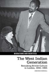West Indian GenerationRemaking British Culture in London, 1945-1965
