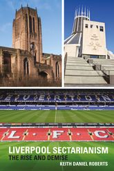 Liverpool SectarianismThe Rise and Demise