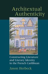Architextual AuthenticityConstructing Literature and Literary Identity in the French Caribbean