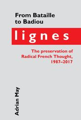 From Bataille to BadiouLignes, the Preservation of Radical French Thought, 1987-2017