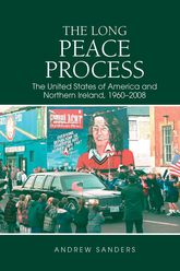 The Long Peace ProcessThe United States of America and Northern Ireland, 1960-2008