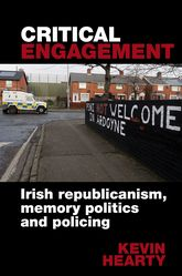 Critical EngagementIrish Republicanism, Memory Politics and Policing