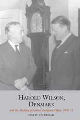 Harold Wilson, Denmark and the Making of Labour European Policy, 1958-72 - Liverpool Scholarship Online