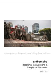 Anti-Empire: Decolonial Interventions in Lusophone Literatures - Liverpool Scholarship Online