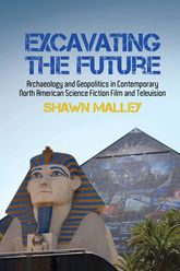 Excavating the FutureArchaeology and Geopolitics in Contemporary North American Science Fiction Film and Television