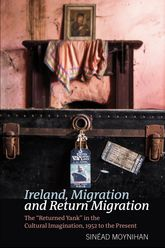 "Ireland, Migration and Return MigrationThe ""Returned Yank"" in the Cultural Imagination, 1952 to present"