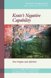 Keats's Negative CapabilityNew Origins and Afterlives