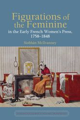 Figurations of the Feminine in the Early French Women's Press, 1758-1848