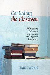 Contesting the ClassroomReimagining Education in Moroccan and Algerian Literatures