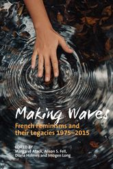 Making WavesFrench Feminisms and their Legacies 1975-2015