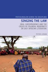 Singing the Law: Oral Jurisprudence and the Crisis of Colonial Modernity in East African Literature