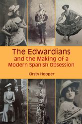 The Edwardians and the Making of a Modern Spanish Obsession$
