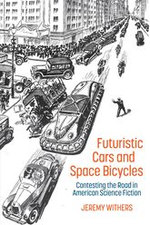 Futuristic Cars and Space BicyclesContesting the Road in American Science Fiction$