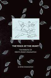 The Voice of the HeartThe Working of Mervyn Peake's Imagination$
