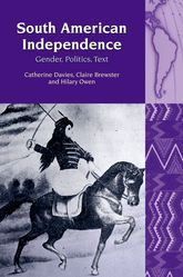 South American Independence: Gender, Politics, Text