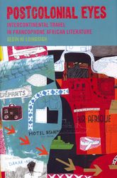 Postcolonial EyesIntercontinental Travel in Francophone African Literature$