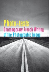 Photo-texts: Contemporary French Writing of the Photographic Image