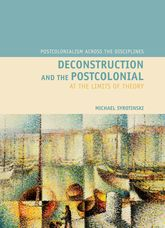 Deconstruction and the PostcolonialAt the Limits of Theory