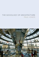 The Sociology of ArchitectureConstructing Identities