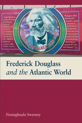 Frederick Douglass and the Atlantic World$