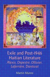 Exile and Post-1946 Haitian LiteratureAlexis, Depestre, Ollivier, Laferriere, Danticat