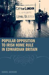 Popular Opposition to Irish Home Rule in Edwardian Britain$