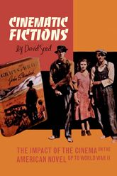 Cinematic FictionsThe Impact of the Cinema on the American Novel up to World War II
