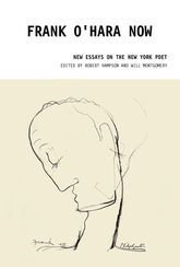 Frank O'Hara NowNew Essays on the New York Poet