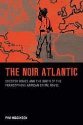 The Noir AtlanticChester Himes and the Birth of the Francophone African Crime Novel