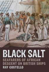 Black Salt – Seafarers of African Descent on British Ships | Liverpool Scholarship Online